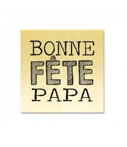 TAMPON BOIS - BONNE FETE PAPA